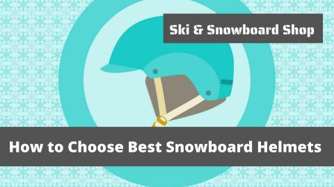 How to Choose Ski and Snowboard Helmets