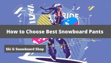 How to Choose Ski or Snowboard Pants